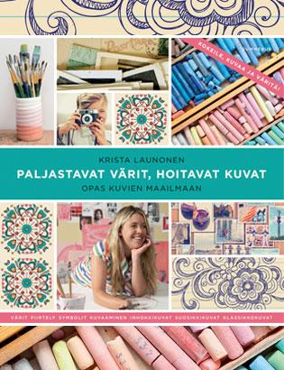 Paljastavat värit, hoitavat kuvat - Opas kuvien maailmaan - Kirjailija Krista Launonen